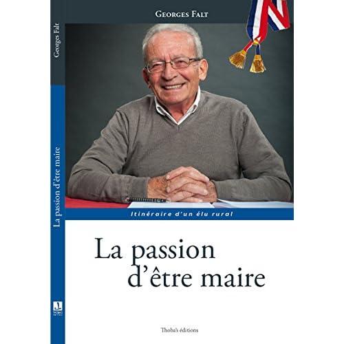 Georges Falt la Passion d'Être Maire - Itineraire d'un Elu Rural
