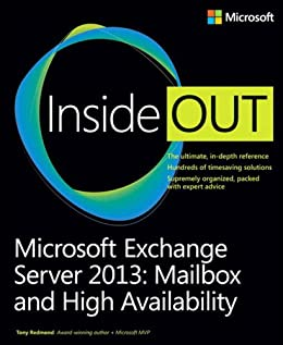 Microsoft Exchange Server 2013 Inside Out Mailbox and High Availability: Mailbox and High Availability by [Redmond, Tony]