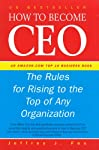 In How to Become CEO, consultant Jeffrey Fox has written an insightful book of traits to develop for aspiring CEOs, or for anyone who wants to get ahead in business. Open this book to any page and find a short, provocative piece of brutally honest ad...