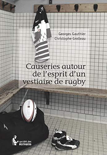 Causeries autour de l'esprit d'un vestiaire de rugby par Georges Gauthier - Christophe Grolleau
