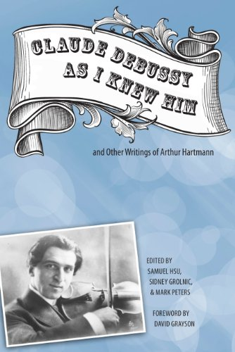 claude-debussy-as-i-knew-him-and-other-writings-of-arthur-hartmann-eastman-studies-in-music