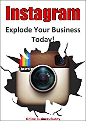 Instagram: Explode Your Business Today! (web marketing, social media, web 2.0) (English Edition)