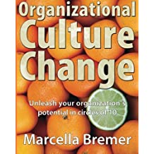 Organizational Culture Change: Unleashing your Organization's Potential in Circles of 10 by Marcella Bremer (2012-12-14)