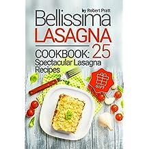 Bellissima Lasagna Cookbook: 25 Spectacular Lasagna recipes (English Edition)