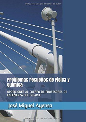 Problemas resueltos de Física y Química: OPOSICIONES AL CUERPO DE PROFESORES DE ENSEÑANZA SECUNDARIA