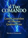 Al tuo comando - come comandare e ottenere qualsiasi cosa: Traduzione di David De Angelis