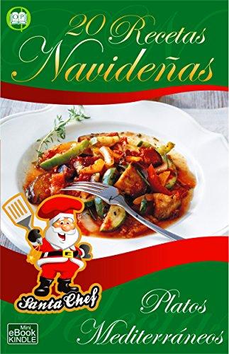20 RECETAS NAVIDEÑAS - PLATOS MEDITERRÁNEOS (Colección Santa Chef)