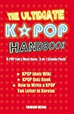 The Ultimate KPOP Handbook: KPOP Fan's Must Have : 3-in-1 Combo Pack (BTS, EXO, BIG BANG, ASTRO AND MANY MORE) (English Edition)