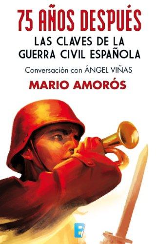 Descargar Libro 75 años después. Las claves de la guerra civil española de MARIO AMOROS