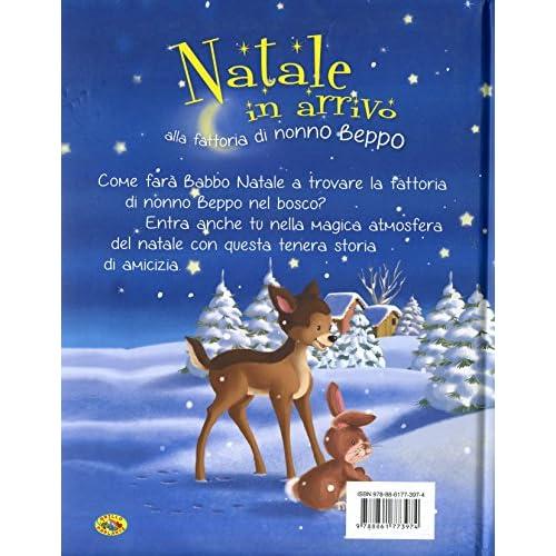 Natale In Arrivo Alla Fattoria Di Nonno Beppo. Ediz. Illustrata