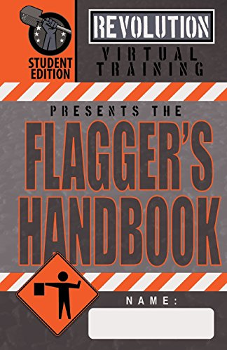 Flagger\'s Handbook, Student Edition: The Same Revolution Virtual Training Flagger\'s Handbook Based on the Current Mutcd But with Grayscale ... Than It\'s Library-Quality Counterpart.