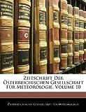 Zeitschrift Der Sterreichischen Gesellschaft Fr Meteorologie, Volume 10