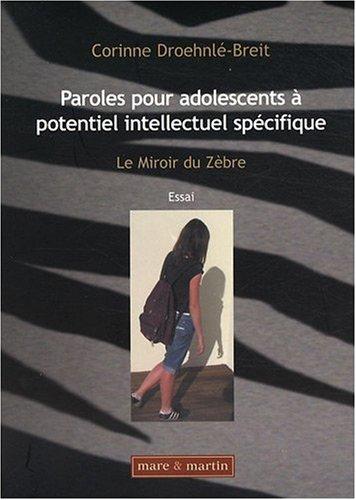 Le Miroir du Zèbre Paroles pour adolescent à potentiel intellectuel spécifique par Corinne Droehnlé-Breit