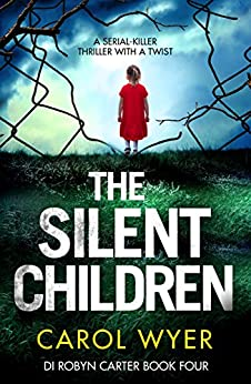 The Silent Children: A serial killer thriller with a twist (Detective Robyn Carter crime thriller series Book 4) by [Wyer, Carol]