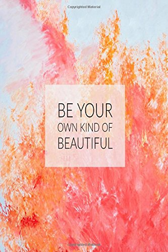 Be Your Own Kind Of Beautiful: Cool Journal Books Portable