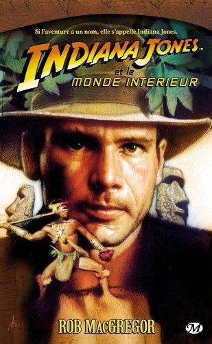 Indiana Jones, tome 6 : Indiana Jones et le Monde Intérieur par Rob MacGregor