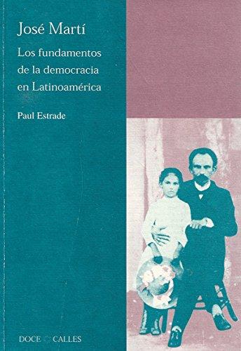 José Martí: Los fundamentos de la democracia en Latinoamérica (Antilia)