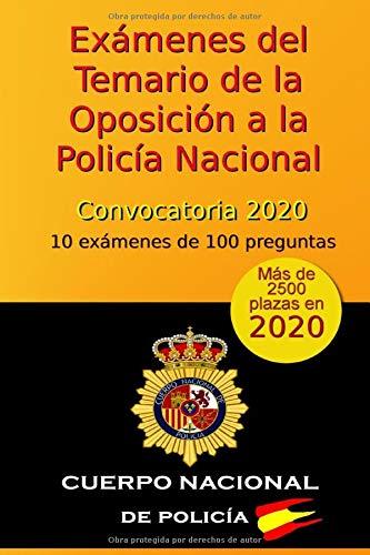 Exámenes del Temario de la Oposición a la Policía Nacional - Convocatoria 2020: 10 exámenes de 100 preguntas (Oposición Policía Nacional 2020)