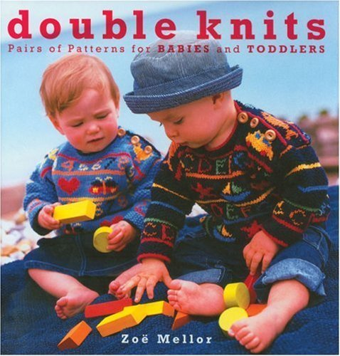 Double Knits: Pairs of Patterns for Babies and Toddlers by Zoe Mellor (2000-10-01)