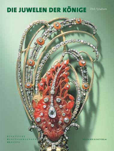 Die Juwelen der Könige: Schmuckensembles des 18. Jahrhunderts aus dem grünen Gewölbe (Der Edelstein-könig)