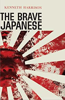 The Brave Japanese by [Harrison, Kenneth]