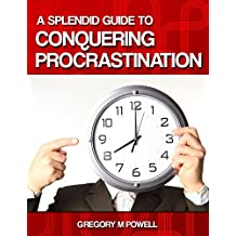 A Splendid Guide to Conquering Procrastination: Tips, Tricks, and Techniques to Help Get You Going! (English Edition)