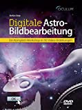 Digitale Astro-Bildbearbeitung: Ein Komplett-Workshop in 50 Video-Anleitungen