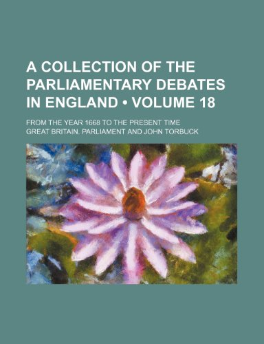 A Collection of the Parliamentary Debates in England (Volume 18); From the Year 1668 to the Present Time