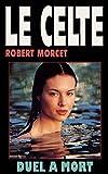 Duel à mort (Le Celte t. 4) (French Edition)
