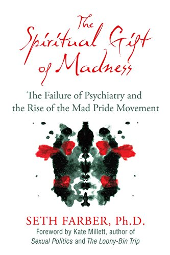 Spiritual Gift of Madness: The Failure of Psychiatry and the Rise of the Mad Pride Movement por Seth Farber