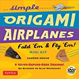Simple Origami Airplanes Mini Kit: Fold 'Em & Fly 'Em!: Kit with Origami Book, 6 Projects, 24 Origami Papers and Instructional DVD: Great for Kids and Adults