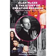 Alan McGee and the Story of Creation Records: The Ecstasy Romance Cannot Last by Paolo Hewitt (2000-09-21)