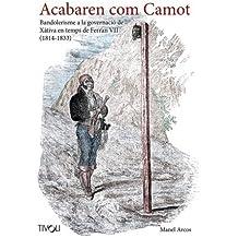 Acabaren com Camot - Bandolerisme a la governació de Xàtiva en temps de Ferran VII