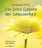 Johannes XXIII. Die Zehn Gebote der Gelassenheit: Gedeutet von Klaus Koziol -