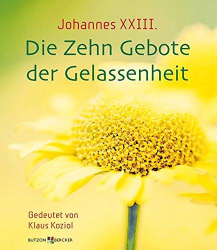 Johannes XXIII. Die Zehn Gebote der Gelassenheit: Gedeutet von Klaus Koziol