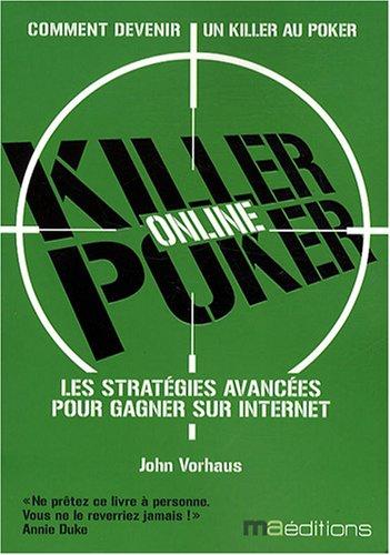 Killer Poker : Comment gagner en ligne, Stratégies pour joueurs confirmés par John Vorhaus