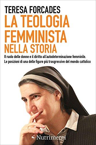 La teologia femminista nella storia: Il ruolo delle donne e il diritto all'autodeterminazione femminile. Le posizioni di una delle figure più trasgressive del mondo cattolico