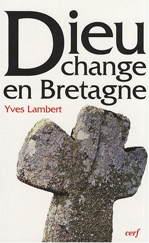 Dieu change en Bretagne : La religon à Limerzel de 1900 à nos jours par Yves Lambert