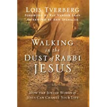 Walking in the Dust of Rabbi Jesus: How the Jewish Words of Jesus Can Change Your Life