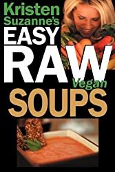 Kristen Suzanne's EASY Raw Vegan Soups: Delicious & Easy Raw Food Recipes for Hearty, Satisfying, Flavorful Soups by Kristen Suzanne (2008-12-05)