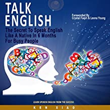 Talk English: The Secret To Speak English Like A Native In 6 Months For Busy People, Learn Spoken English From The Success