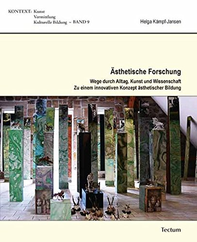 Ästhetische Forschung: Wege durch Alltag, Kunst und Wissenschaft. Zu einem innovativen Konzept ästhetischer Bildung (KONTEXT / Kunst - Vermittlung - Kulturelle Bildung)