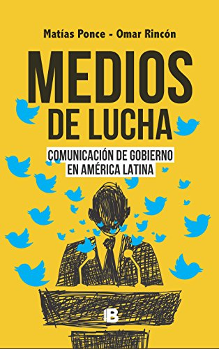 Medios de lucha: Comunicación de gobierno en América Latina