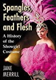 Spangles, Feathers and Flesh: A History of the Showgirl Costume