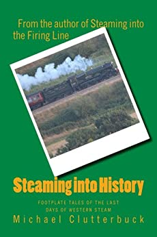 Steaming into History: Footplate Tales of the Last Days of Western Steam by [Clutterbuck, Michael]