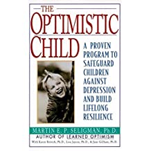 The Optimistic Child: Proven Program to Safeguard Children from Depression & Build Lifelong Resilience by Martin E. Seligman (1996-08-02)