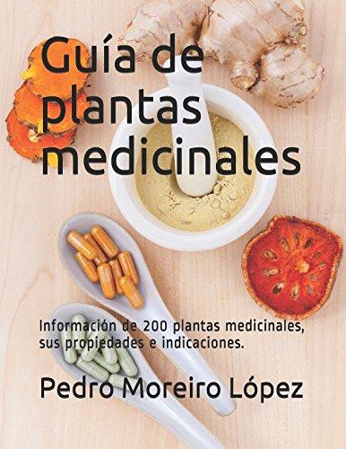 Guía de plantas medicinales: Información de 200 plantas medicinales, sus propiedades e indicaciones. (Guías prácticas)