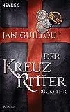Der Kreuzritter - Rückkehr: Roman - Jan Guillou