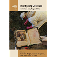 Investigating Srebrenica: Institutions, Facts, Responsibilities (Contemporary European History Book 12) (English Edition…
