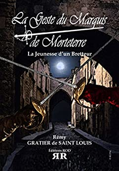 La Geste du Marquis de Morteterre: Le Jeunesse d'un Bretteur par [Gratier de Saint Louis, Rémy]